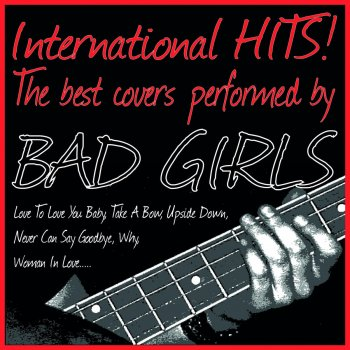 Testi International Hits! the Best Covers Performed By Bad Girls (Love to Love You Baby, Take a Bow, Upside Down, Never Can Say Goodbye, Why, Woman in Love.....)