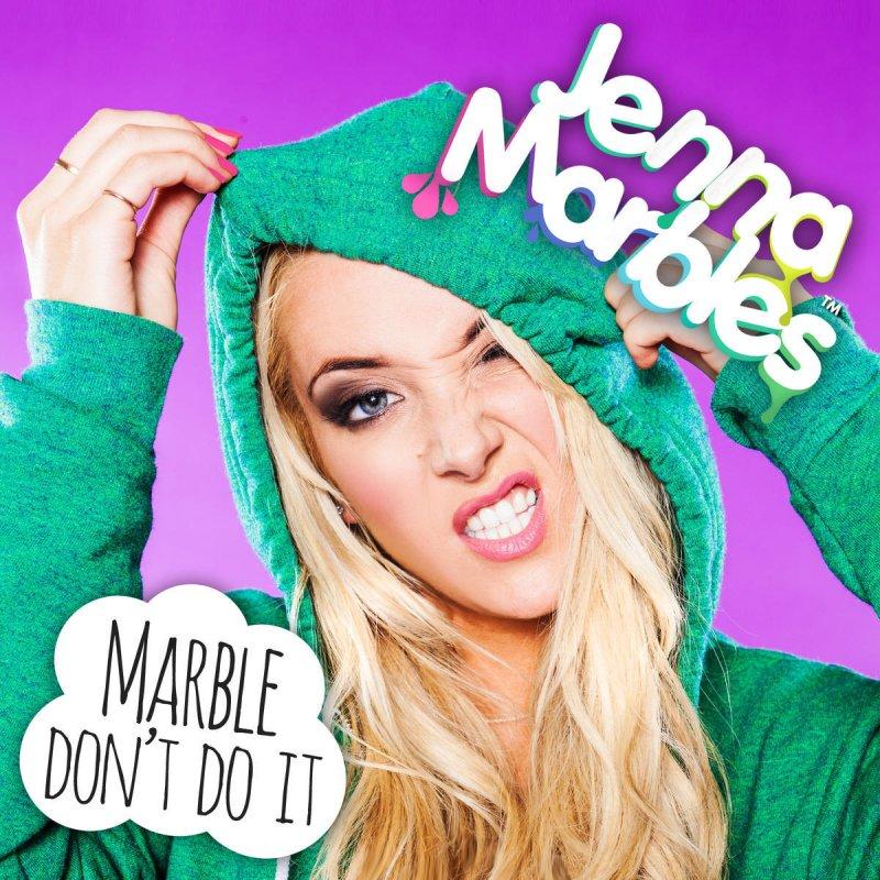 Jenna Marbles Marble Don T Do It Lyrics Musixmatch