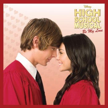 High School Musical: Be My Love by The Cast of High School