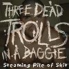 Steaming Pile of Skit Three Dead Trolls in a Baggie - cover art