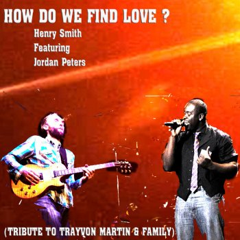 Testi How Do We Find Love? (Tribute to Trayvon Martin & Family)