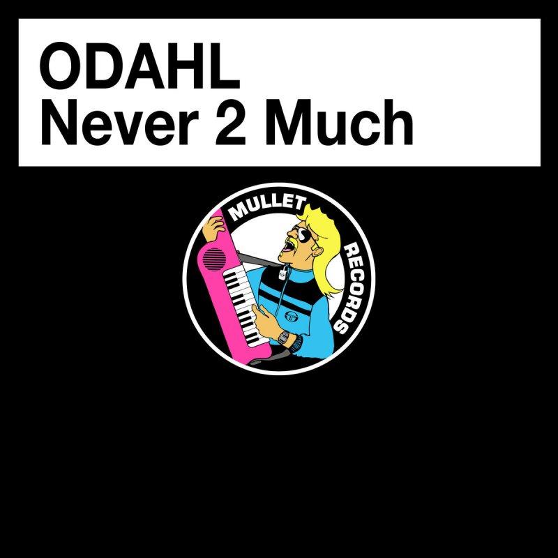 odahl never 2 much