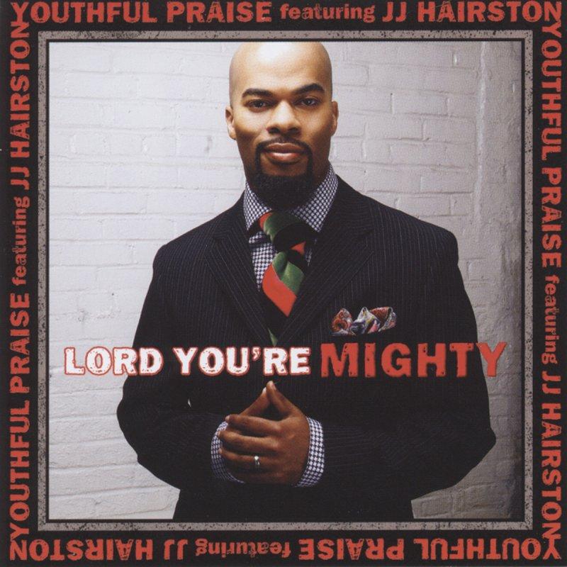 Lyric after this lyrics jj hairston : Youthful Praise - Lord You're Mighty (Radio Edit) Lyrics | Musixmatch