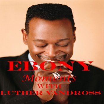Testi Ebony Moments with Luther Vandross