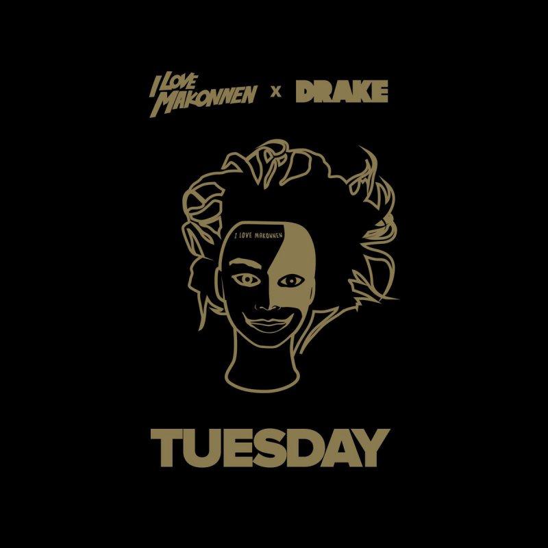 Lyric drake lyric : I LOVE MAKONNEN feat. Drake - Tuesday Lyrics | Musixmatch