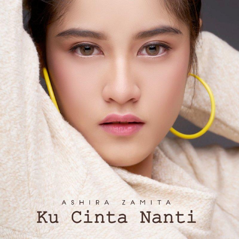 Ashira Zamita Ku Cinta Nanti Lyrics Musixmatch