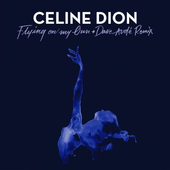 Flying on My Own (Dave Audé Remix) - Single                                                     by Céline Dion – cover art