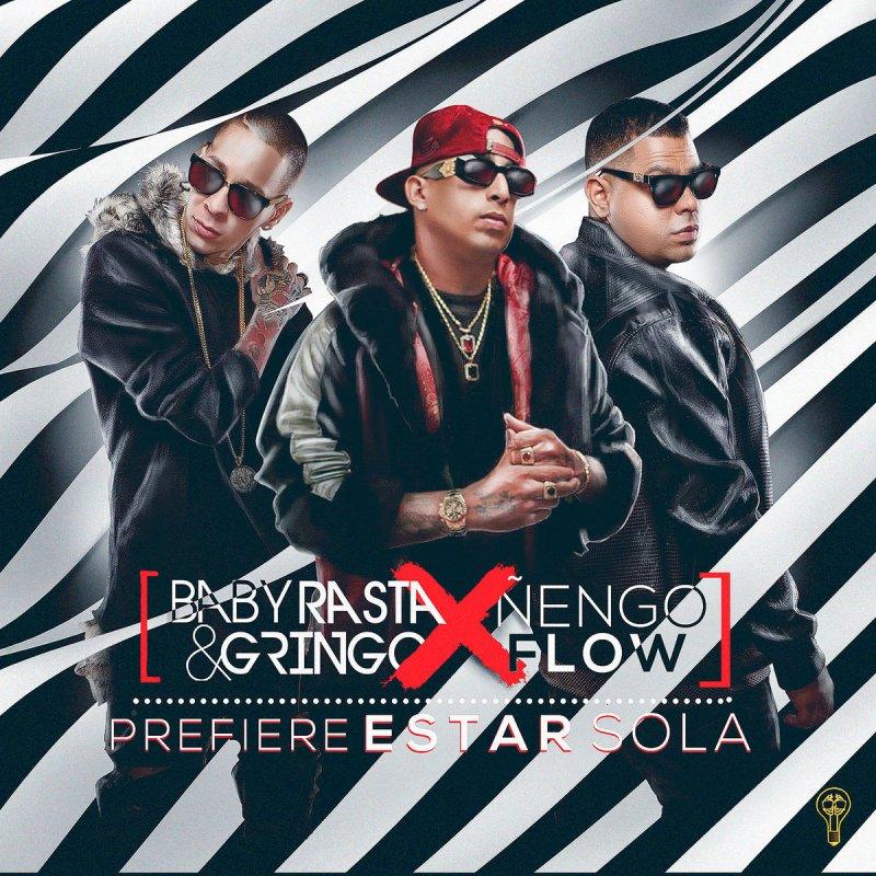 Baby Rasta Y Gringo Feat ñengo Flow Prefiere Estar Sola Lyrics Musixmatch