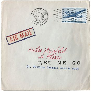 Let Me Go by Hailee Steinfeld feat. Alesso, Florida Georgia Line & WATT - cover art