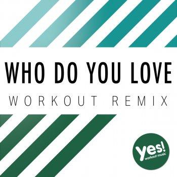 Testi Who Do You Love (Workout Remix)