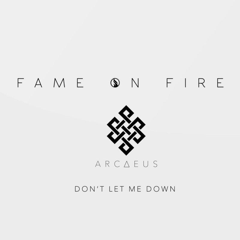 Fame On Fire Feat Arcaeus Dont Let Me Down Lyrics Musixmatch