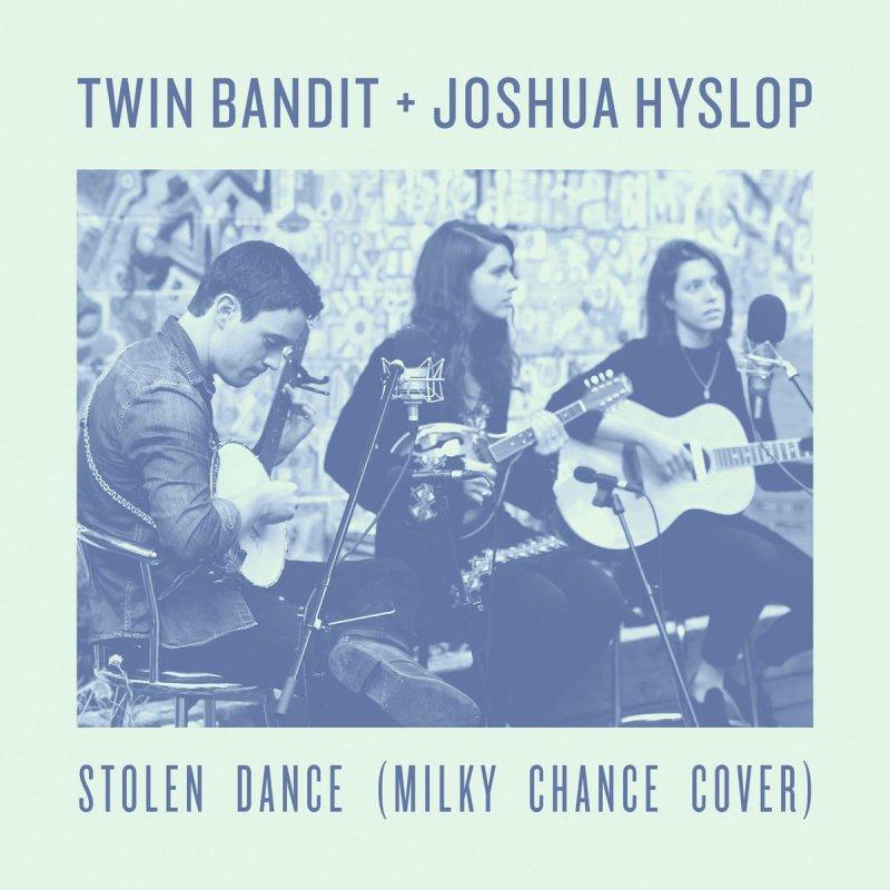 Twin Bandit feat. Joshua Hyslop - Stolen Dance Lyrics   Musixmatch