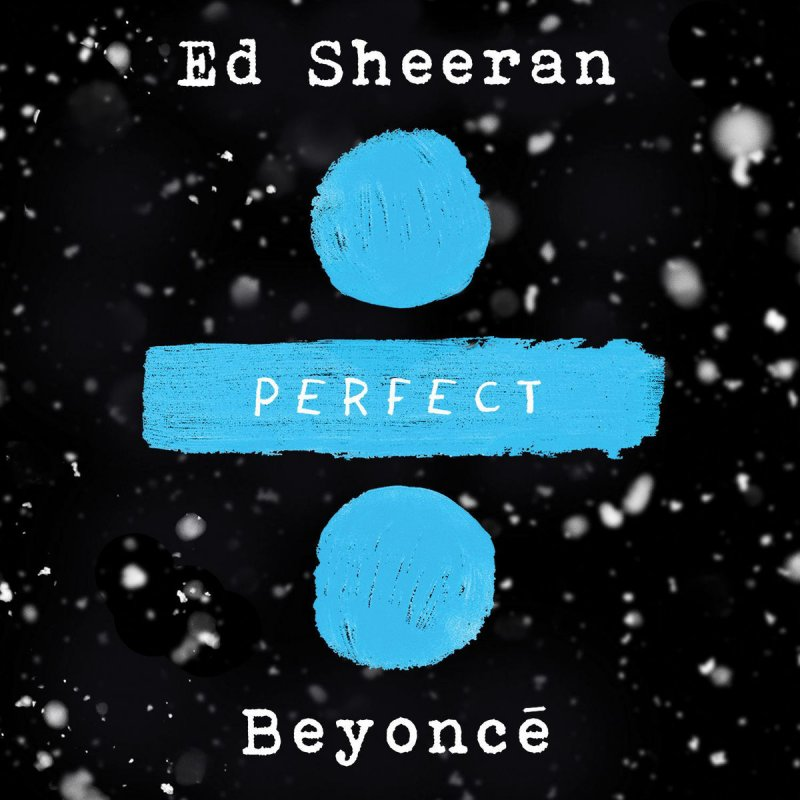Ed Sheeran Perfect Duet With Beyoncé Lyrics Musixmatch
