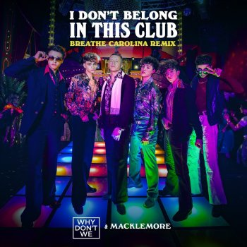 I Don't Belong In This Club - Breathe Carolina Remix by Why Don't We feat. Macklemore & Breathe Carolina - cover art