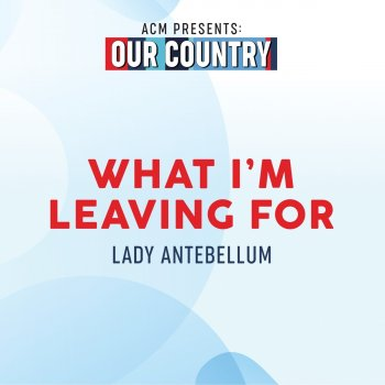 What I'm Leaving For (ACM Presents: Our Country) - cover art