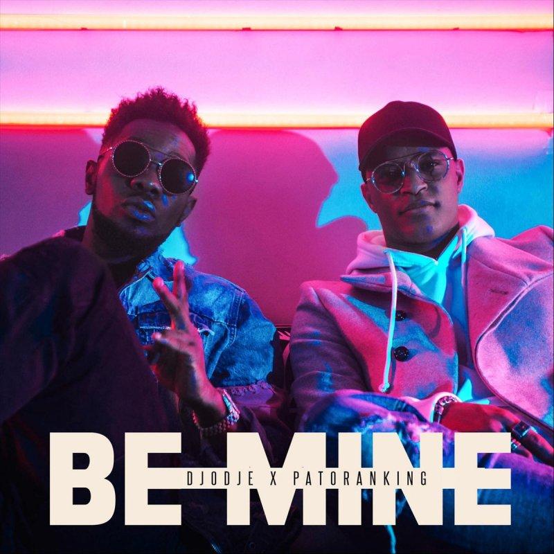 Djodje Feat Patoranking Be Mine Lyrics Musixmatch By sammy skratch september 28, 2020 2 mins read. djodje feat patoranking be mine