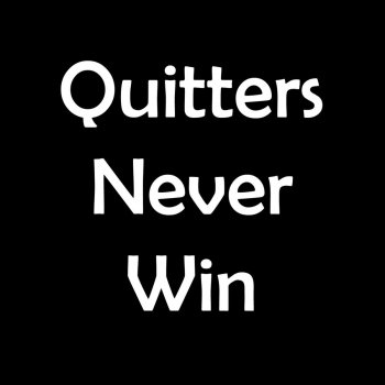 Testi Quitters Never Win