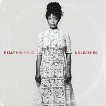 Unleashed Kelly Khumalo - lyrics