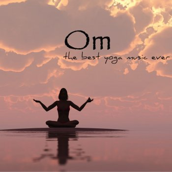 Testi Om – The Best Yoga Music Ever, Amazing Relaxing Sounds for Yoga Sequence, Pranayama and Meditation