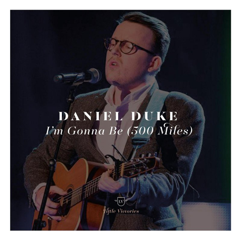 Daniel Duke Im Gonna Be 500 Miles Lyrics Musixmatch