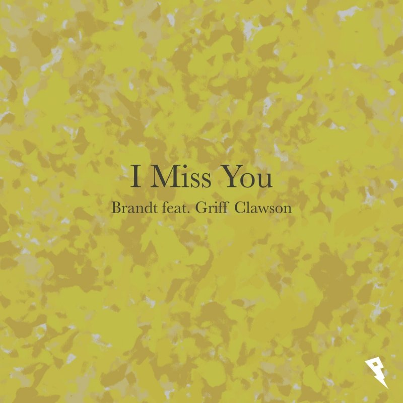 Brandt feat. Griff Clawson - I Miss You Lyrics | Musixmatch