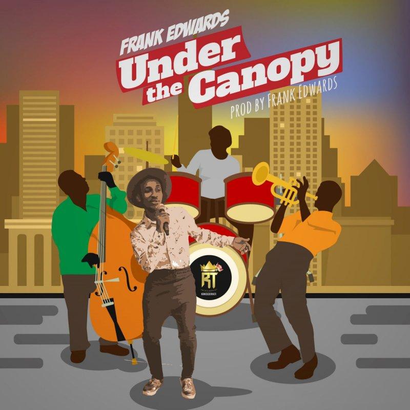 Frank Edwards - Under the Canopy Lyrics | Musixmatch