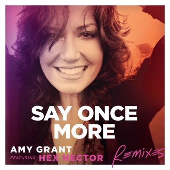 Say Once More (feat. Hex Hector) [Remixes] - EP Say Once More (Remix) - lyrics