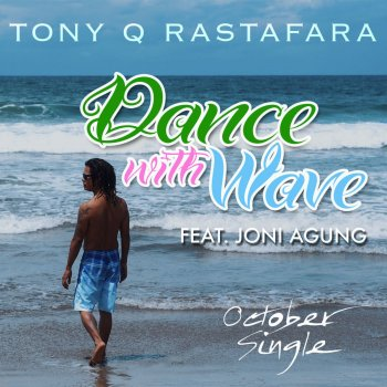 Tony Q Rastafara Dance with Wave (feat. Joni Agung) [October Single]