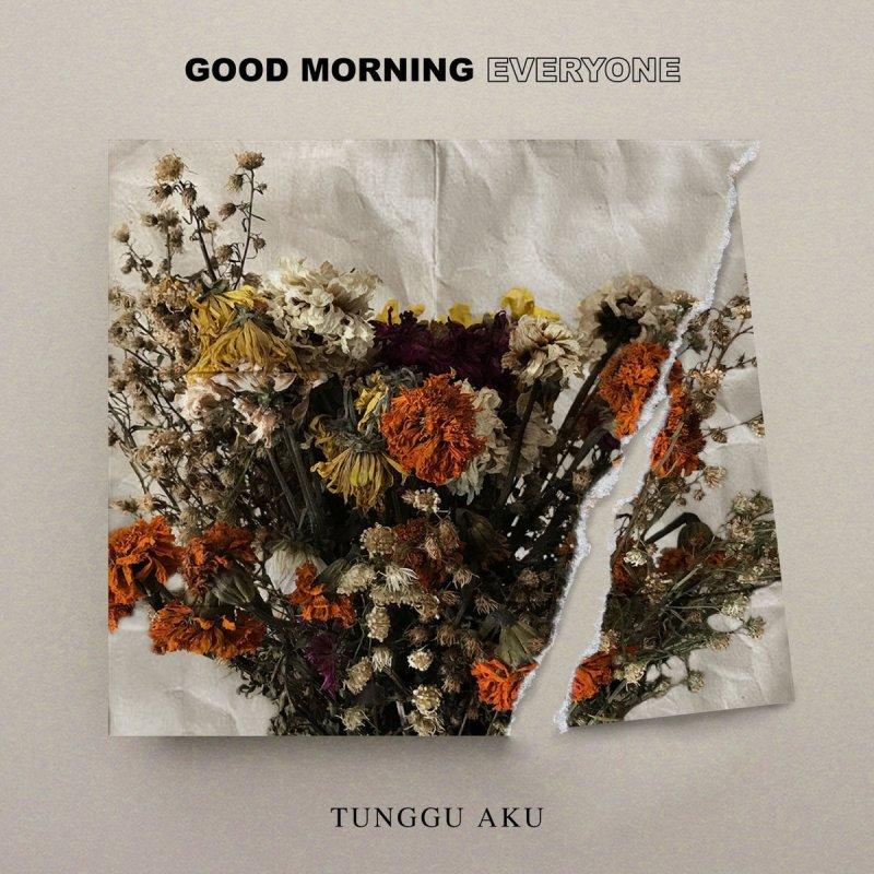 Good Morning Everyone Tunggu Aku : Good morning everyone tunggu aku lyrics musixmatch
