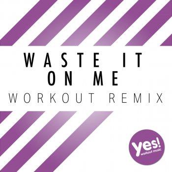 Testi Waste It On Me (Workout Remix)