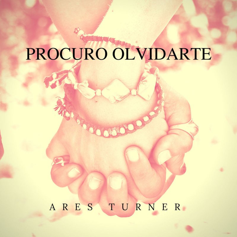 Ares Turner Procuro Olvidarte En Vivo Lyrics Musixmatch