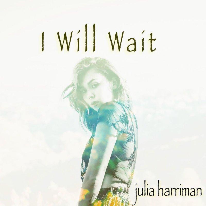 Julia Harriman - I Will Wait Lyrics | Musixmatch