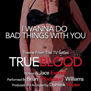 "Testi I Wanna Do Bad Things With You - Theme from ""TrueBlood"" (Single) (Jace Everett)"