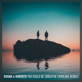 You Could Be - Breathe Carolina Remix by R3HAB feat. Khrebto & Breathe Carolina - cover art