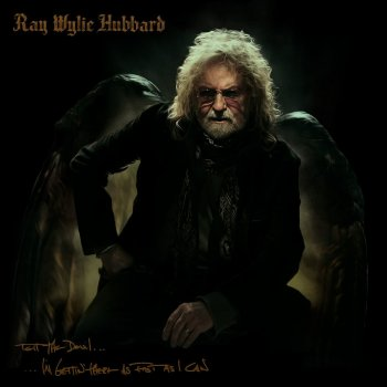 Image result for ray wylie hubbard tell the devil i'm getting there as fast as i can