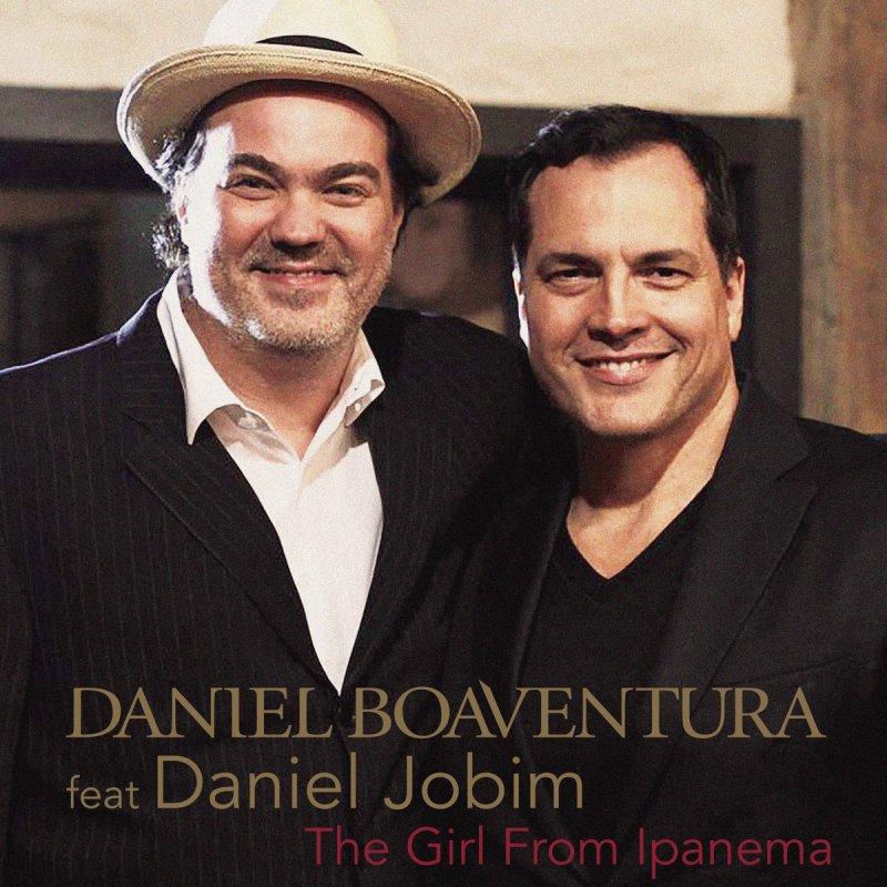 Lyric ipanema lyrics : Daniel Boaventura feat. Daniel Jobim - The Girl From Ipanema ...