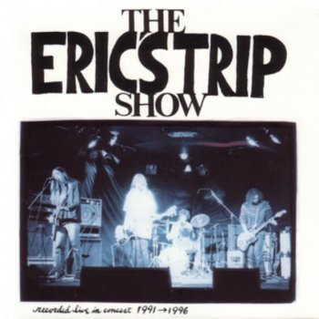 Testi The Eric's Trip Show - Recorded Live In Concert 1991-1996