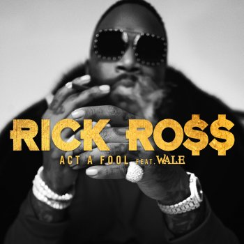 Act a Fool by Rick Ross feat. Wale - cover art