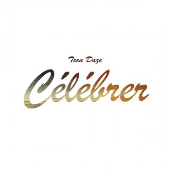 Célébrer - Single Teen Daze - lyrics