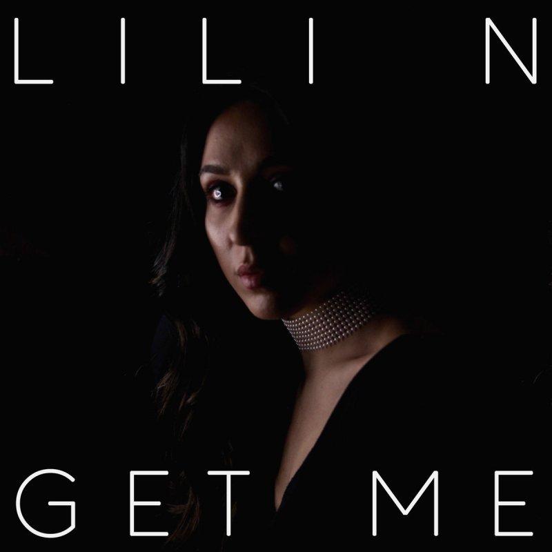 LILI N - Get Me Lyrics | Musixmatch