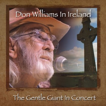 Don Williams in Ireland: The Gentle Giant in Concert Don Williams - lyrics