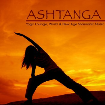 Testi Ashtanga – Yoga Lounge, World & New Age Shamanic Music for Ashtanga Yoga, Vinyasa, Flow Yoga & Spiritual Healing