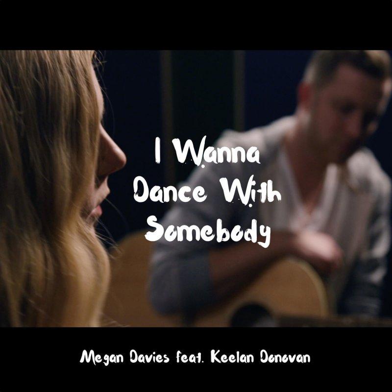 Megan Davies Feat Keelan Donovan I Wanna Dance With Somebody