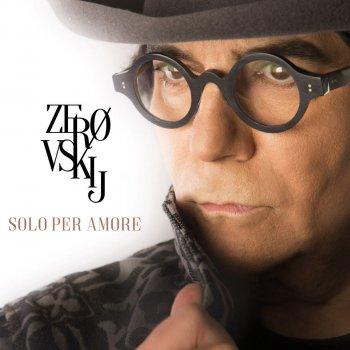 Testi Zerovskij - Solo per amore