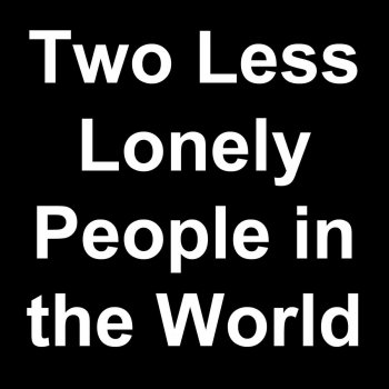 Testi Two Less Lonely People in the World (Live)