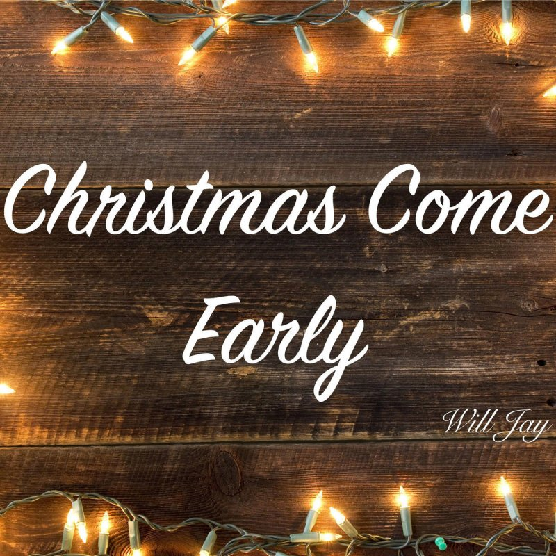d134ccee Will Jay - Christmas Come Early Lyrics | Musixmatch