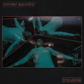 Trouble                                                     by Omar Apollo – cover art