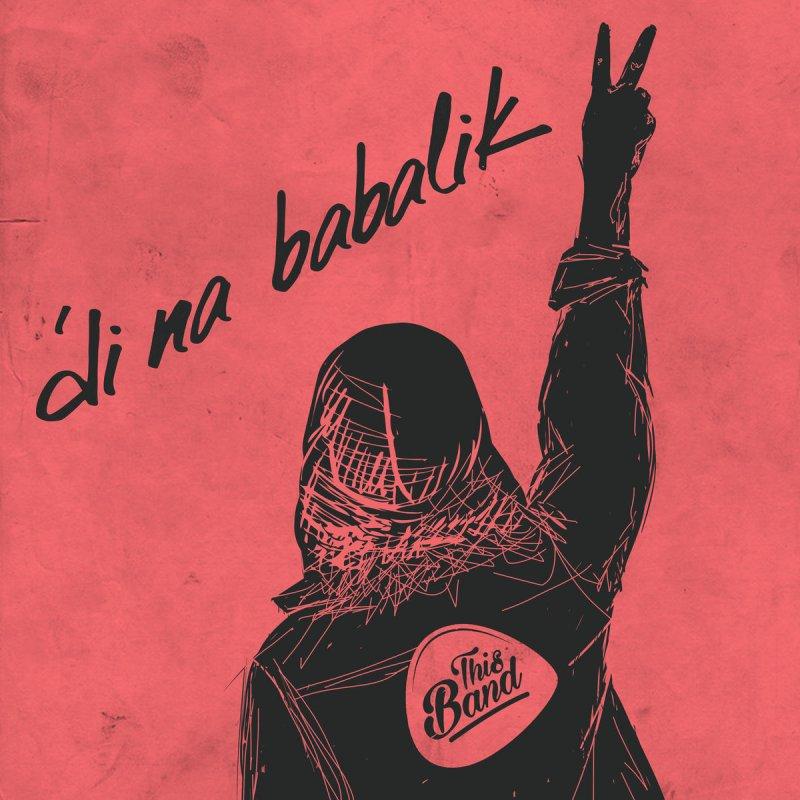 This Band - 'Di Na Babalik Lyrics | Musixmatch