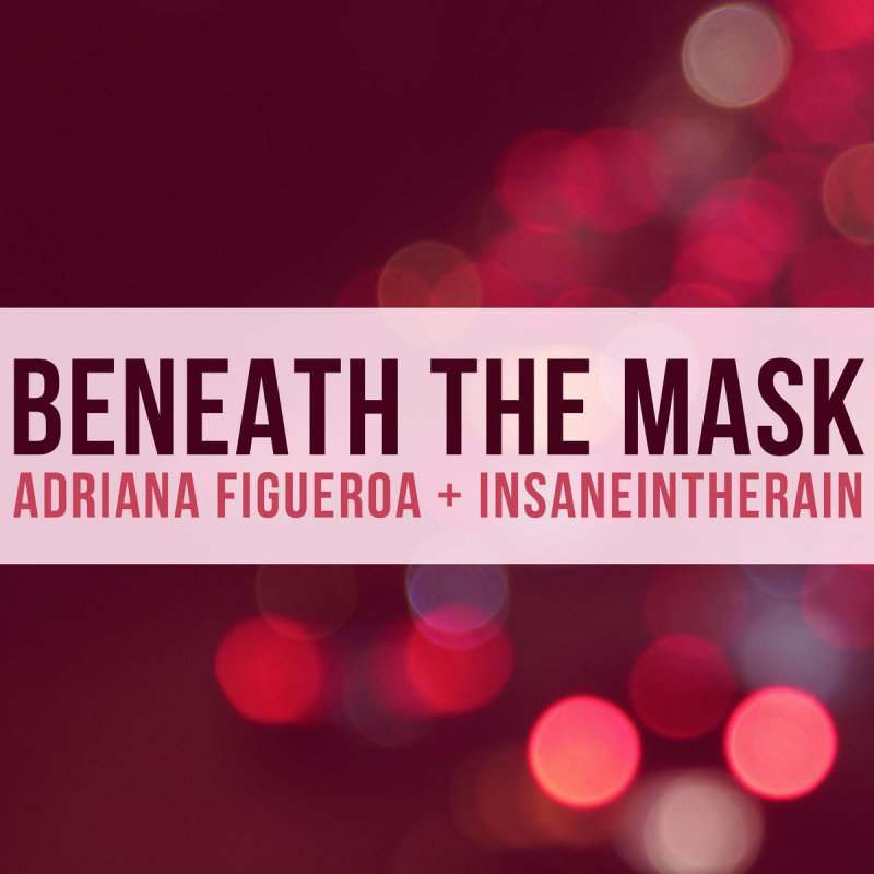 Adriana Figueroa Feat Insaneintherain Beneath The Mask Lyrics Musixmatch The lyrics to this track are beautiful, and lyn sings them stunningly, though i didn't get some of them. adriana figueroa feat insaneintherain