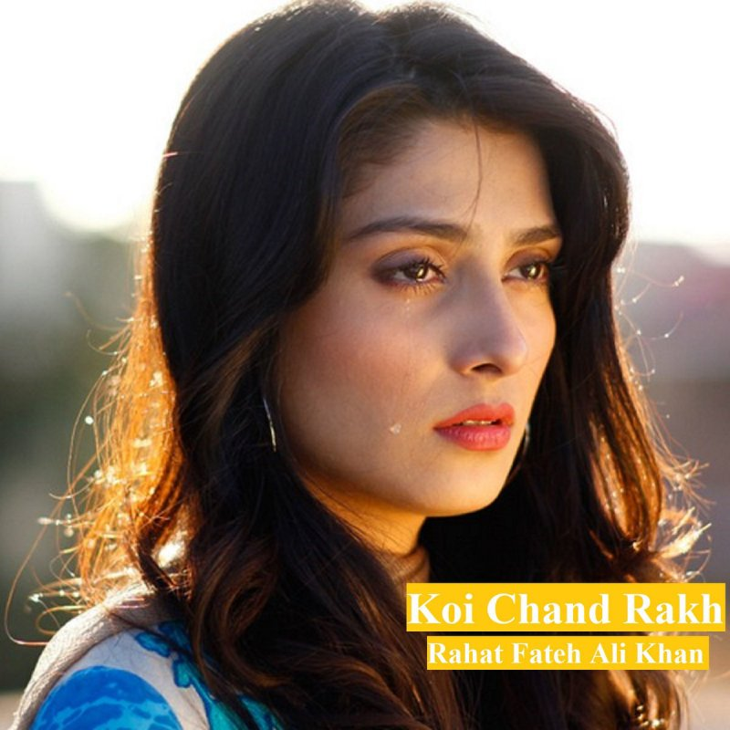 Rahat Fateh Ali Khan - Koi Chand Rakh Lyrics | Musixmatch